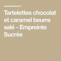Tartelettes chocolat et caramel beurre salé - Empreinte Sucrée