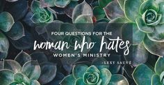 Four Questions For The Woman Who Hates Women's Ministry