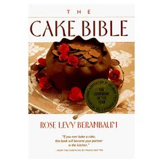 The Cake Bible: Rose Levy Beranbaum: I have this book and I love it !