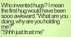 Isn't that how every hug is?