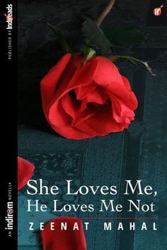 Pretty Little Pages: Review: She Loves Me, He Loves Me Not by Zeenat Mahal