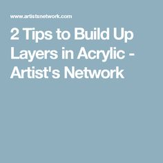 2 Tips to Build Up Layers in Acrylic - Artist's Network