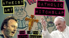 "Atheist Art: ""The Catholic Hitchslap."" Christopher Hitchens vs The Catho..."