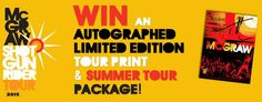 The Tim McGraw Official Store is giving away fivelimited edition, numbered, and autographed Shotgun Rider Tour 2015prints to celebrate summer! Our grand prize winner will also receive a summer tour package of McGraw favorites. Enter below for your chance to win. Good luck!