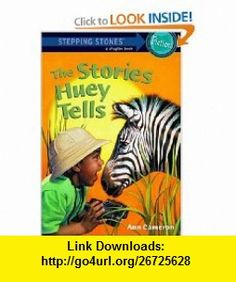 Stories Huey Tells (Stepping Stone,  paper) (9780679885597) Ann Cameron, Roberta Smith , ISBN-10: 0679885595  , ISBN-13: 978-0679885597 ,  , tutorials , pdf , ebook , torrent , downloads , rapidshare , filesonic , hotfile , megaupload , fileserve