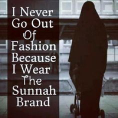 I Never go out of fashion because i wear the sunnah Brand!
