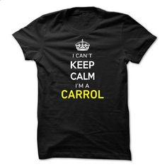 I Cant Keep Calm Im A CARROL-55B496 - #shirt for teens #hoodie costume. PURCHASE NOW => https://www.sunfrog.com/Names/I-Cant-Keep-Calm-Im-A-CARROL-55B496.html?68278