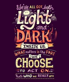"""We've all got both light and dark inside us. What matters is the part we choose to act on. That's who we really are."" - Sirius Black"