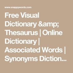 Free Visual Dictionary & Thesaurus | Online Dictionary | Associated Words | Synonyms Dictionary at SnappyWords.com