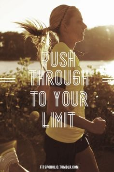 Push through to your limit.