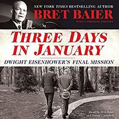 Listen Free Three Days in January: Dwight Eisenhower's Final Mission From bestselling author Bret Baier audio book. Government Budget, Farewell Speech, Dwight Eisenhower, Presidential History, Fox News Channel, News Channels, Book Format, Memoirs, Bestselling Author