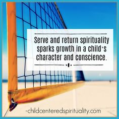Serve and return spirituality sparks growth in a child's character and conscience.