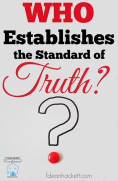 Who Establishes the Standard of Truth Government? Law? God's Word? Who determines whether standards are relative to individual determination, or absolute?