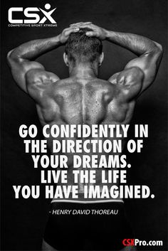 Go confidently in the direction of your dreams. Live the life you have imagined. --Henry David Thoreau #CSX #Fitness #Motivation #CompetitiveSportXtreme #CSXPRO