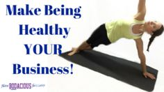 Make Being Healthy YOUR Business!