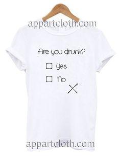 Are You Drunk Funny Shirts