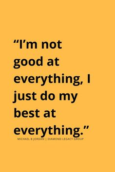 """I'm not good at everything, I just do my best at everything."" #michaelbjordan #quote"