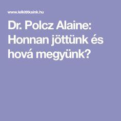 Dr. Polcz Alaine: Honnan jöttünk és hová megyünk?