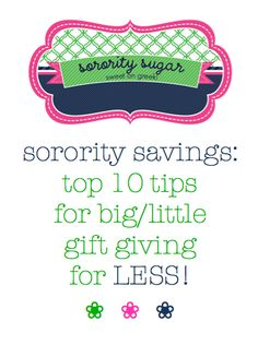 sorority gifting without breaking the bank! <3 BLOG LINK: http://sororitysugar.tumblr.com/post/33030496432/top-10-tips-for-big-little-gifting-for-less#notes GOOD LUCK TO THE NEXT ROUND OF BIGS!