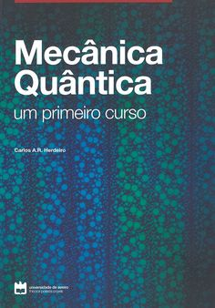 Mecânica quântica : um primeiro curso / Carlos A.R. Herdeiro