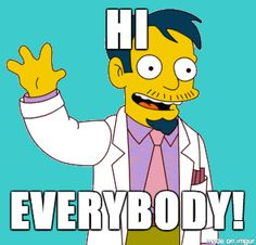 """Post with 20 votes and 81658 views. Tagged with Funny, ; Walked into a meeting today, said """"Hi everybody"""" and it came out exactly like Dr. Simpsons Party, The Simpsons, Sacred Geometry Art, Cute Images, Say Hi, Trending Memes, Doctor Who, Bart Simpson, Funny Jokes"""