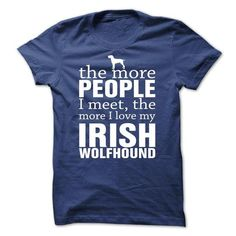 Awesome Tee THE MORE PEOPLE I MEET, THE MORE I LOVE MY Irish Wolfhound Shirts & Tees