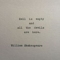 Shakespeare Devils & Hell Quote Typed on Typewriter Hell is empty and all the devils are here. William Shakespeare This piece from Shakespeare is typed on a vintage 1939 Berlin Hell Quotes, Poem Quotes, True Quotes, Words Quotes, Wise Words, Motivational Quotes, Inspirational Quotes, Poems, No Fear Quotes