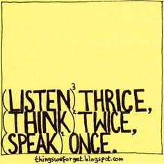 Listen Thrice. Think Twice. Speak Once