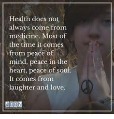 Healthy living is peace of mind, peace in the heart,peace in the soul, laughter and love