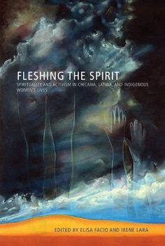 Fleshing the Spirit: Spirituality and Activism in Chicana... https://www.amazon.com/dp/0816530971/ref=cm_sw_r_pi_dp_x_4R-8xbD1AKHRV