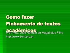 Como fazer Fichamento de textos acadêmicos Prof. Msc. José Rômulo de Magalhães Filho http://www.jrmf.pro.br