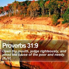 Proverbs 31:9 Open thy mouth, judge righteously, and plead the cause of the poor and needy. (KJV)  #Motivational #Gracious #PraiseGod #CreationOfGod http://www.bible-sms.com/