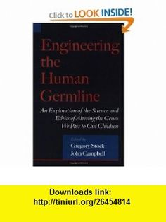 Engineering the Human Germline An Exploration of the Science and Ethics of Altering the Genes We Pass to Our Children (9780195133028) Gregory Stock, John Campbell , ISBN-10: 0195133021  , ISBN-13: 978-0195133028 ,  , tutorials , pdf , ebook , torrent , downloads , rapidshare , filesonic , hotfile , megaupload , fileserve