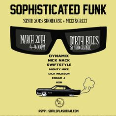 Sophisticated Funk SXSW 2015 Showcase/Meet & Greet | Friday, March 20, 2015 | 4-9pm | Dirty Bill's: 511 Rio Grande, Austin, TX 78701 | Performances by Dynamix, Nick Nack, Swiftstyle, and more | Free with RSVP: http://sofu.splashthat.com/