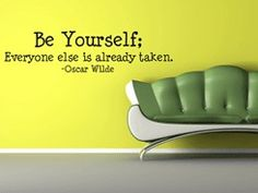 be yourself! love yourself!