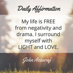 Daily #Affirmation:  My life is free from negativity and drama.  I surround myself with light and love.  ~John Assaraf