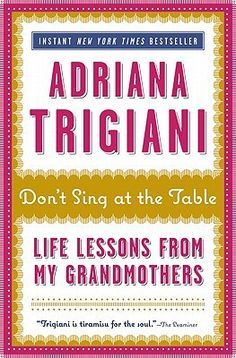 Don't Sing at the Table: Life Lessons from My Grandmothers by Adriana Trigiani
