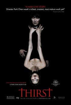Bakjwi (2009) Poster Thirst (박쥐)  Great, not boring vampire story! it's realistic vampire story and shows great dilemma between a monster and a human. I also liked the Korean humor in this movie too!