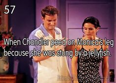When Chandler peed on Monica's leg because she was stung by a jellyfish.
