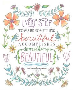 Every step toward something beautiful, accomplishes something beautiful. Ann Voskamp Screen Shot at AM Something Beautiful, Beautiful Words, Beautiful Life, Cool Words, Wise Words, One Thousand Gifts, Great Quotes, Inspirational Quotes, 1000 Gifts