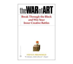 The War of Art by Steven Pressfield ~ Essential reading for every creative (in other words: everyone!)