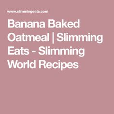 Banana Baked Oatmeal | Slimming Eats - Slimming World Recipes