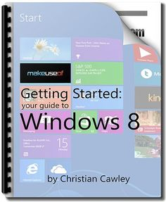 "Getting Started: Your Guide to Windows 8  Become familiar with Windows 8. Whether you're already using a Windows 8 device or just wondering what's new, we've got the manual for you: ""Getting Started: Your Guide to Windows 8″. From author Christian Cawley, this guide outlines everything new about Windows 8, from the tablet-like start screen to the new ""app"" concept to the familiar desktop mode."