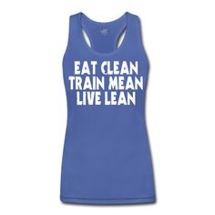 EAT CLEAN, TRAIN MEAN, LIVE LEAN Tank Top by ALO #Tank #ALO #spreadshirt
