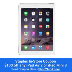 #Staples has in-store coupon for $100 off any #iPadAir2 or #iPadMini3 until 4/25/15 or while supplies last! Print Coupon Here: www.shop2fund.com