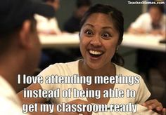 A teacher's face when... she has to go to meetings instead of being able to get her class room ready.