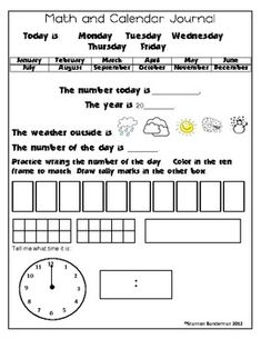 Here's a journal page where students color in or circle day of week, month, and weather. They must write in the date and practice writing the number of the day. It also has tally marks, ten frames, and time practice as well. Includes two slightly different forms.