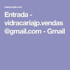 Entrada - vidracariajp.vendas@gmail.com - Gmail