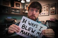 """31 Ways I Blew My Marriage"" - marriage   advice from a guy who would do it all over again    Pretty interesting and thought provoking...I bet you do at least one of the things without knowing it! I do!"