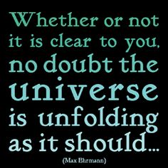 """Another line from """"Desiderata""""...the easy one to question most days..."""